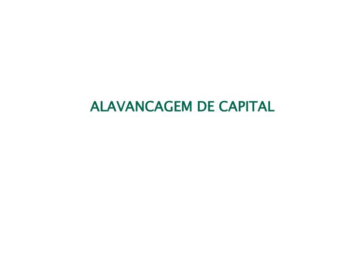 ALAVANCAGEM DE CAPITAL