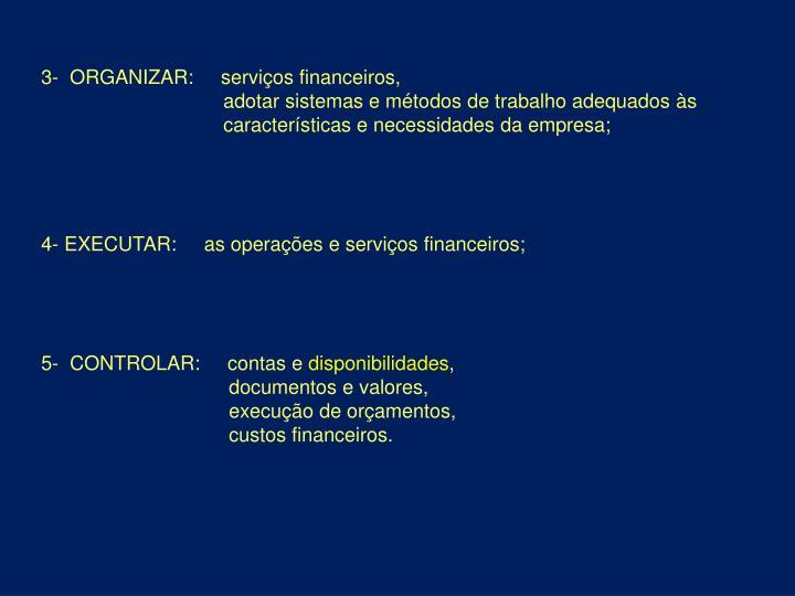 3-  ORGANIZAR:     serviços financeiros,