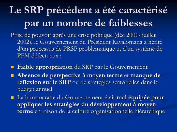 Le SRP précédent a été caractérisé par un nombre de faiblesses