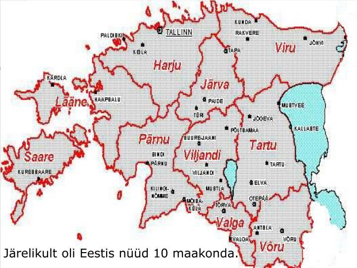Järelikult oli Eestis nüüd 10 maakonda.
