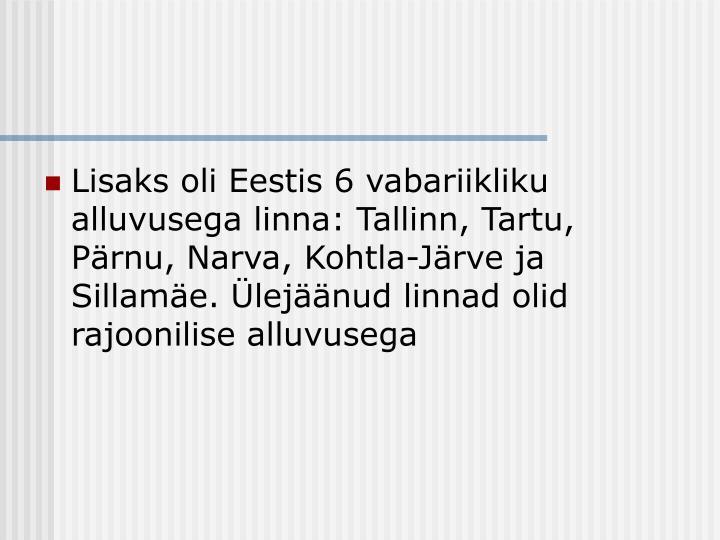 Lisaks oli Eestis 6 vabariikliku alluvusega linna: Tallinn, Tartu, Pärnu, Narva, Kohtla-Järve ja Sillamäe. Ülejäänud linnad olid rajoonilise alluvusega