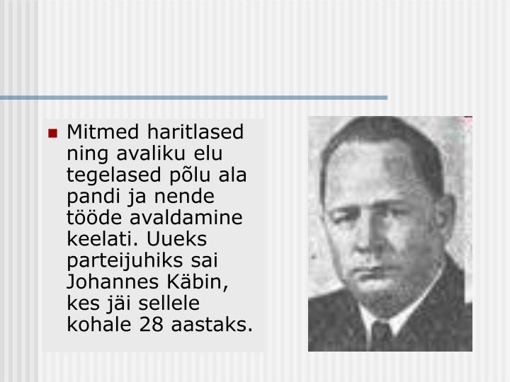 Mitmed haritlased ning avaliku elu tegelased põlu ala pandi ja nende tööde avaldamine keelati. Uueks parteijuhiks sai Johannes Käbin, kes jäi sellele kohale 28 aastaks.