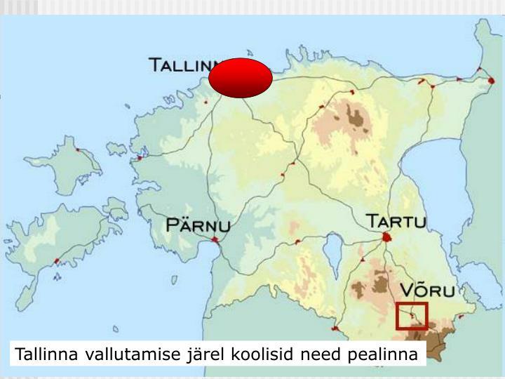 Tallinna vallutamise järel koolisid need pealinna