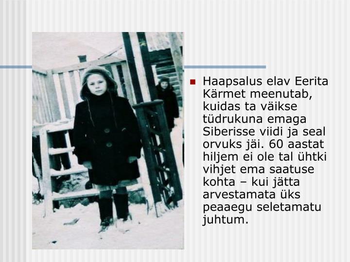 Haapsalus elav Eerita Kärmet meenutab, kuidas ta väikse tüdrukuna emaga Siberisse viidi ja seal orvuks jäi. 60 aastat hiljem ei ole tal ühtki vihjet ema saatuse kohta – kui jätta arvestamata üks peaaegu seletamatu juhtum.