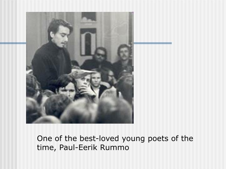 One of the best-loved young poets of the time, Paul-Eerik Rummo