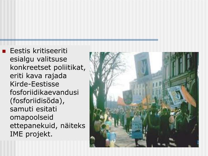 Eestis kritiseeriti esialgu valitsuse konkreetset poliitikat, eriti kava rajada Kirde-Eestisse fosforiidikaevandusi (fosforiidisõda), samuti esitati omapoolseid ettepanekuid, näiteks IME projekt.