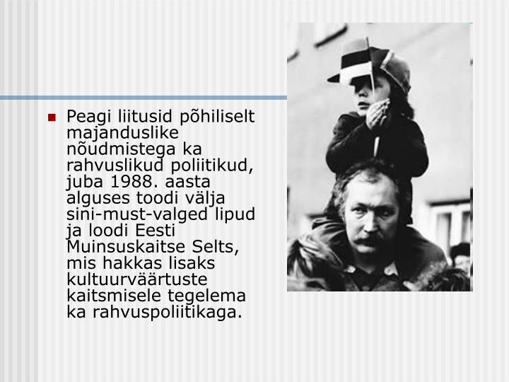 Peagi liitusid põhiliselt majanduslike nõudmistega ka rahvuslikud poliitikud, juba 1988. aasta alguses toodi välja sini-must-valged lipud ja loodi Eesti Muinsuskaitse Selts, mis hakkas lisaks kultuurväärtuste kaitsmisele tegelema ka rahvuspoliitikaga.
