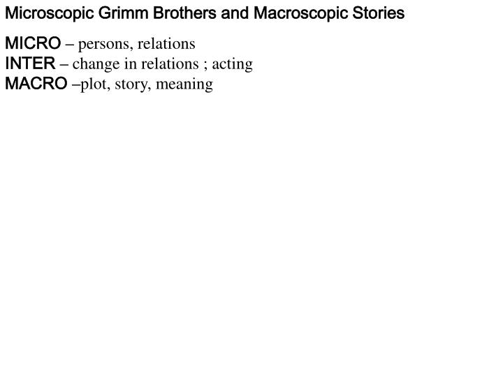 Microscopic Grimm Brothers and Macroscopic Stories