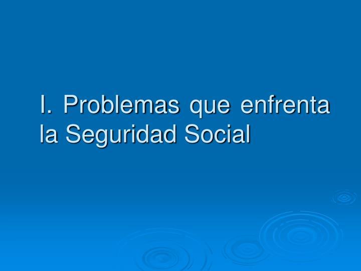 I. Problemas que enfrenta la Seguridad Social