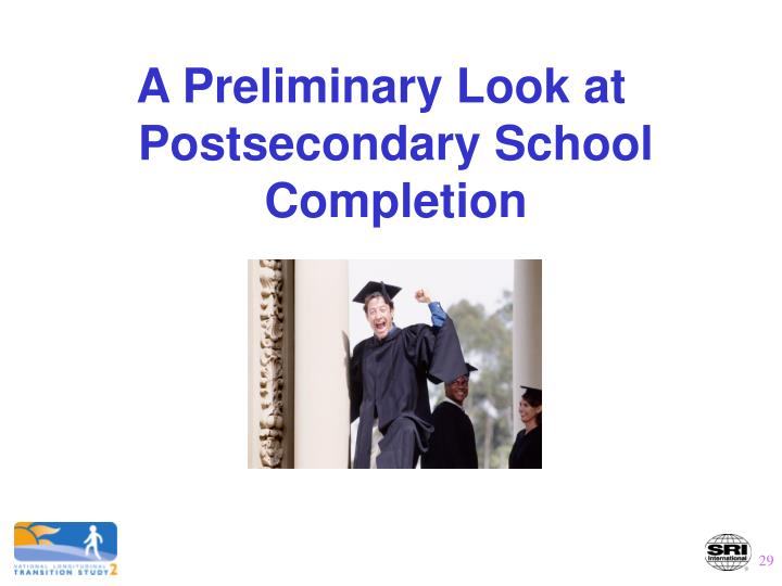 A Preliminary Look at Postsecondary School Completion