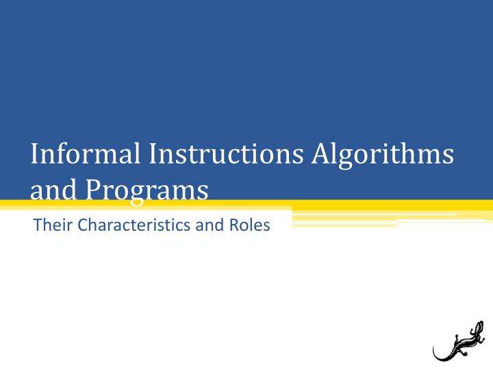 Informal Instructions Algorithms and Programs