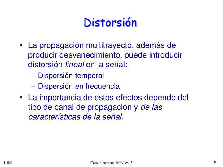 La propagación multitrayecto, además de producir desvanecimiento, puede introducir distorsión