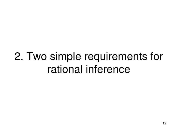 2. Two simple requirements for rational inference
