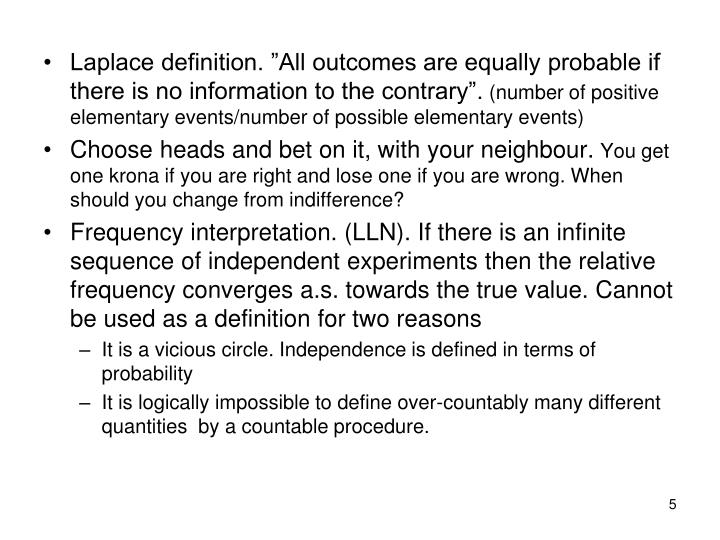"Laplace definition. ""All outcomes are equally probable if there is no information to the contrary""."