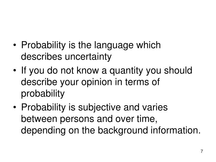 Probability is the language which describes uncertainty