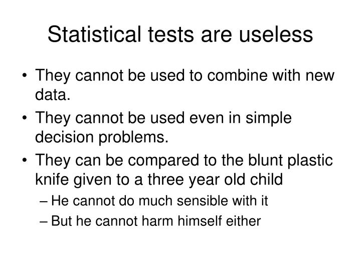 Statistical tests are useless