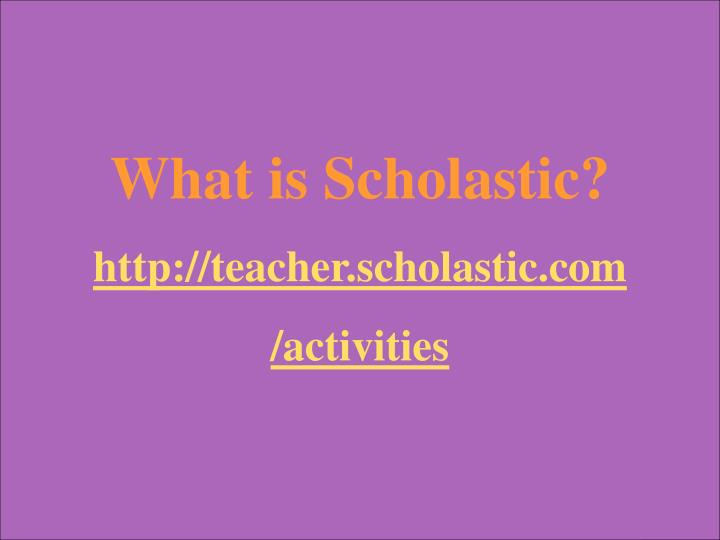 What is Scholastic?