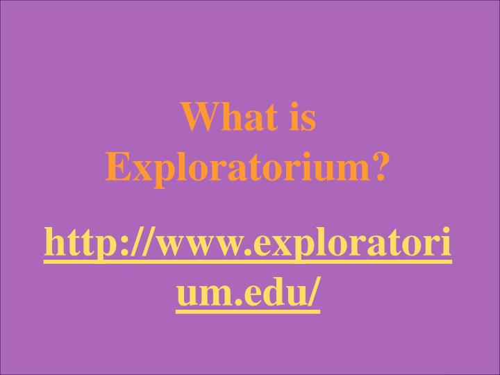 What is Exploratorium?