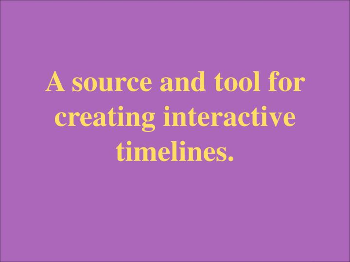 A source and tool for creating interactive timelines.