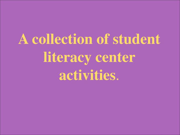 A collection of student literacy center activities