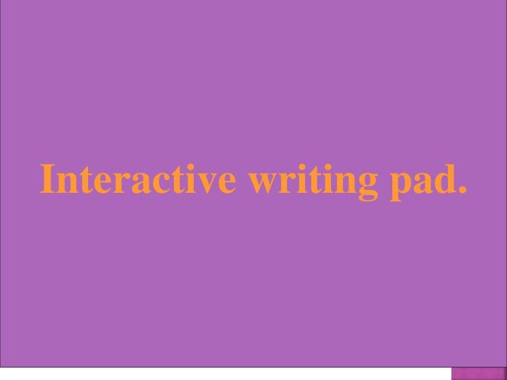 Interactive writing pad.