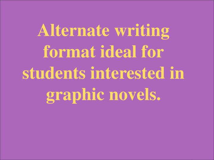 Alternate writing format ideal for students interested in graphic novels.