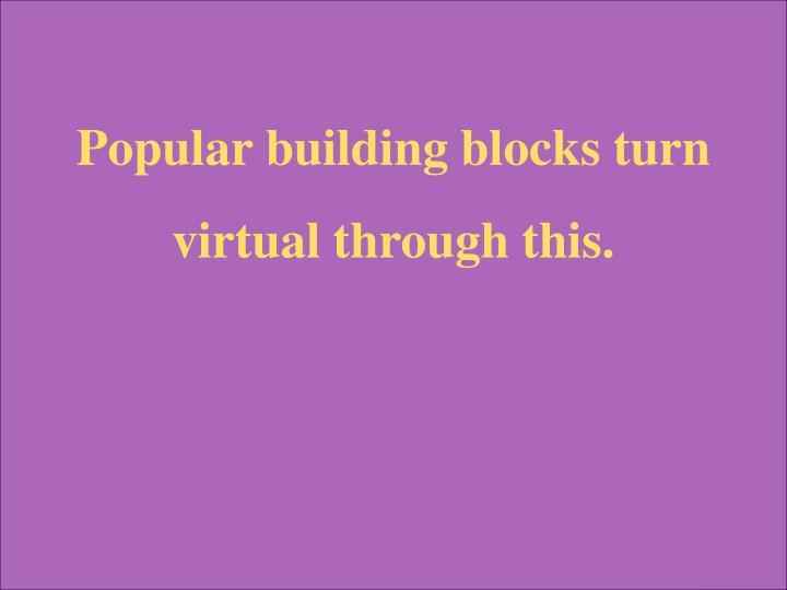 Popular building blocks turn