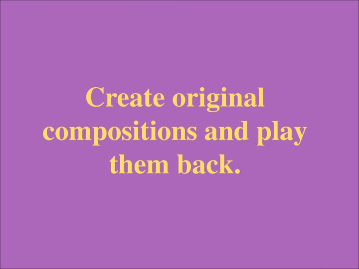 Create original compositions and play them back.