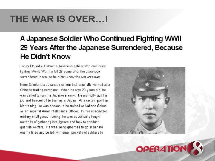 THE WAR IS OVER…!