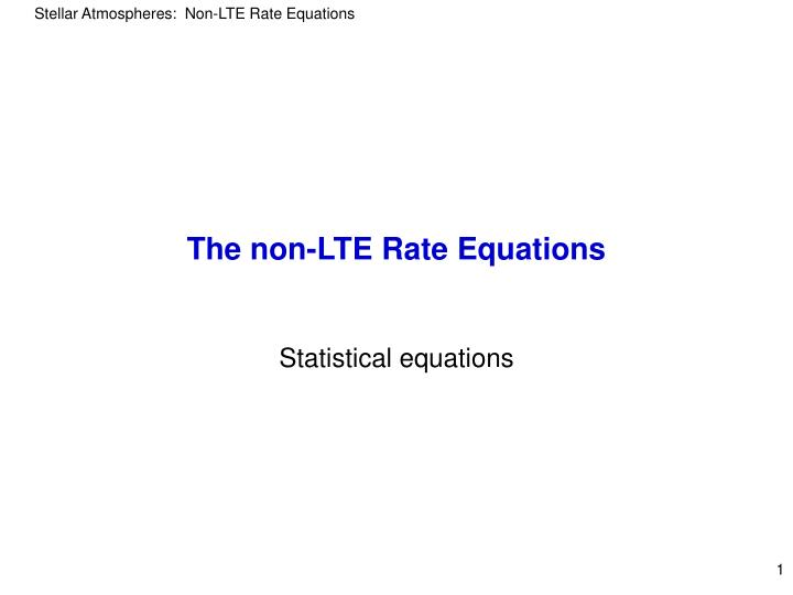 The non lte rate equations