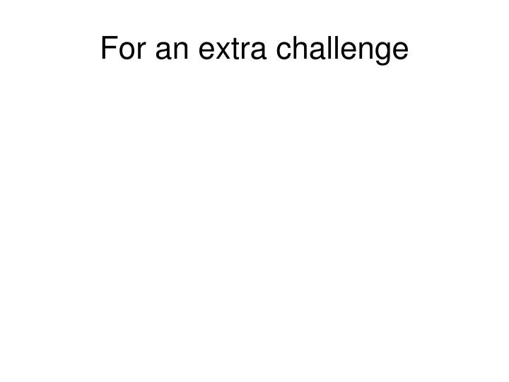 For an extra challenge