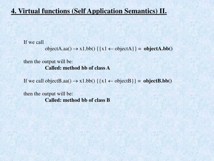 4. Virtual functions (Self Application Semantics) II.