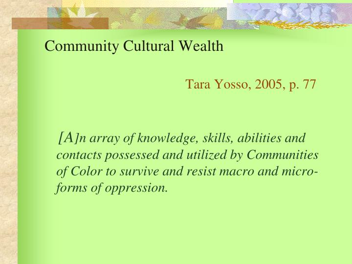 community cultural wealth Audism and the deaf community: deaf people's experiences and deaf community cultural wealth flavia s fleischer, phd bridging the gap: creating a community of.