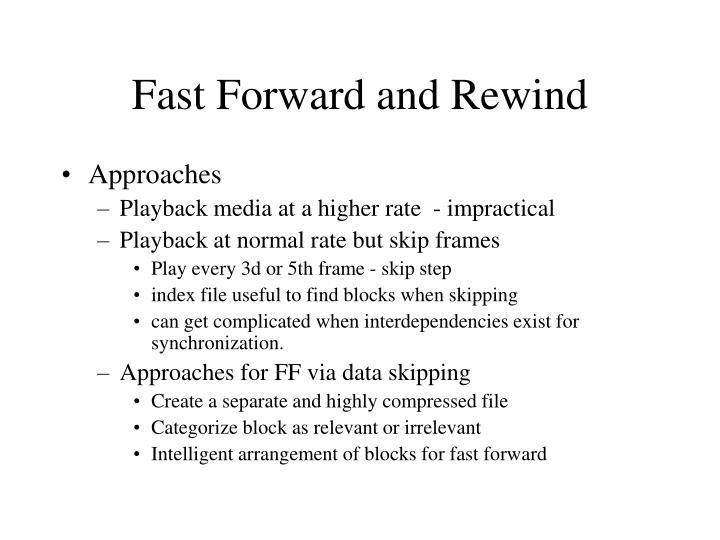 Fast Forward and Rewind