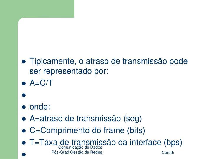 Tipicamente, o atraso de transmissão pode ser representado por: