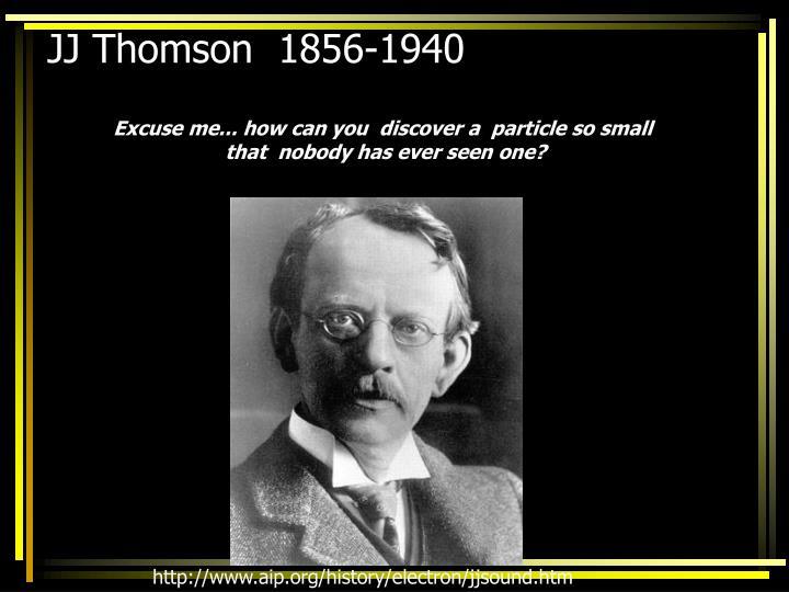 JJ Thomson  1856-1940