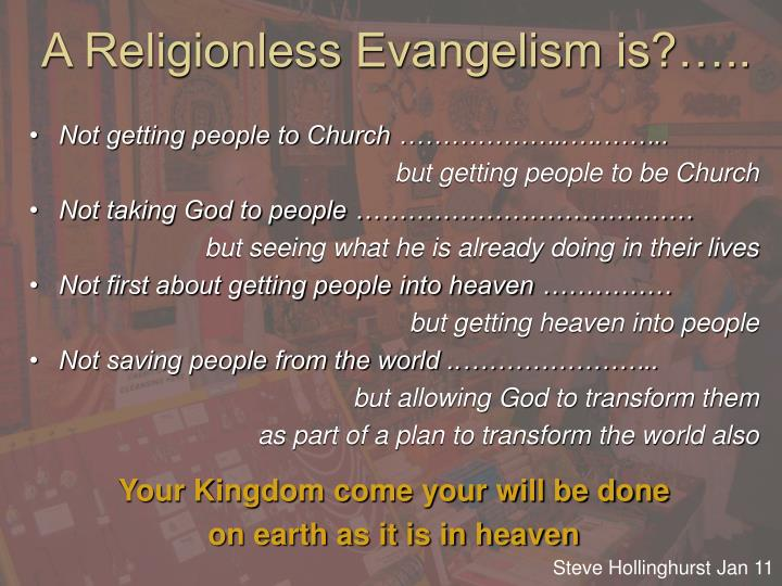 A Religionless Evangelism is?…..