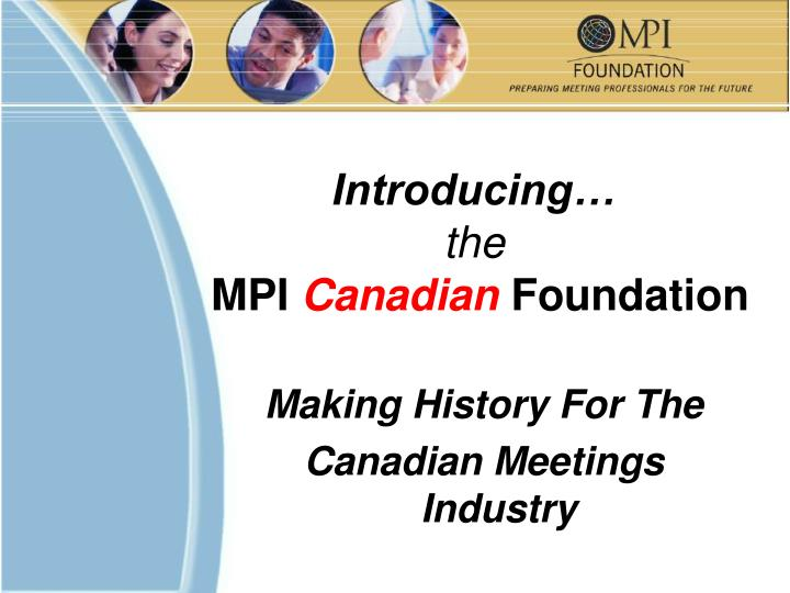 Introducing the mpi canadian foundation