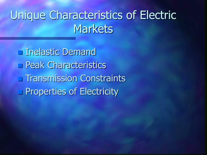 Unique Characteristics of Electric Markets