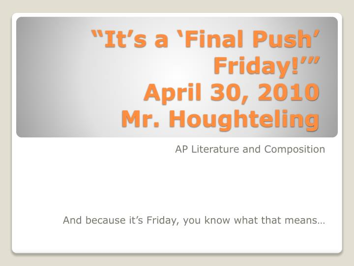It s a final push friday april 30 2010 mr houghteling