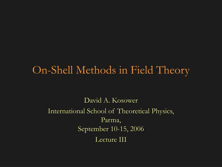 On-Shell Methods in Field Theory