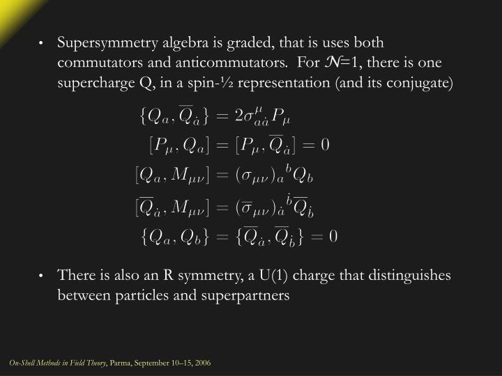 Supersymmetry algebra is graded, that is uses both commutators and anticommutators.  For