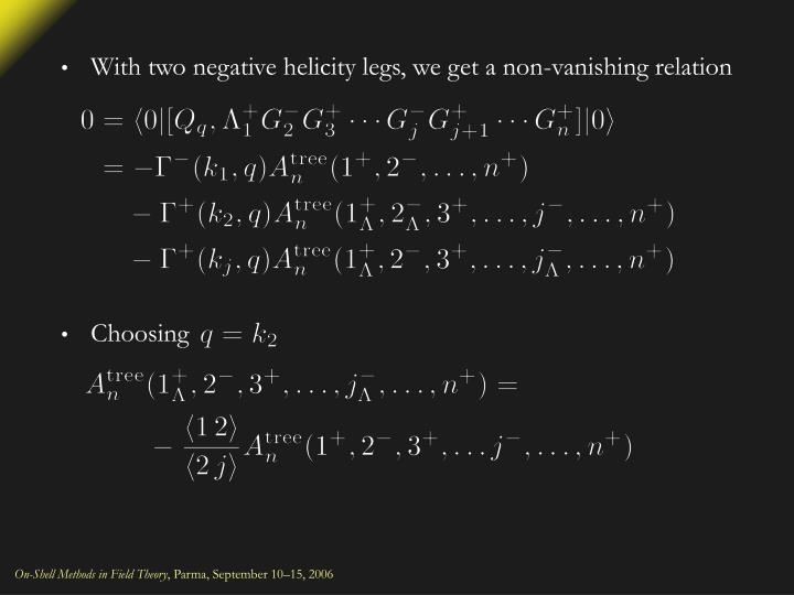 With two negative helicity legs, we get a non-vanishing relation