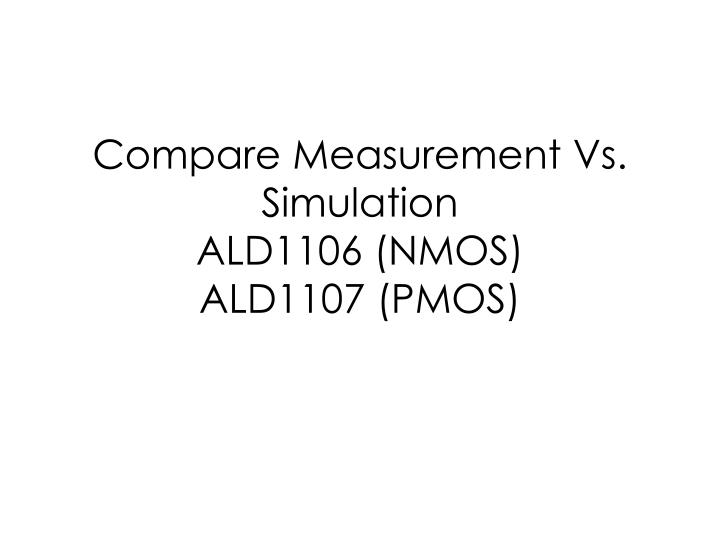 Compare measurement vs simulation ald1106 nmos ald1107 pmos