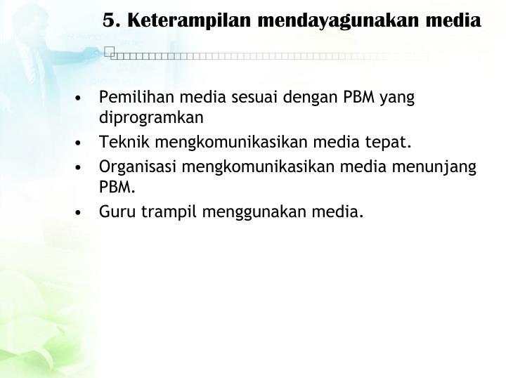 5. Keterampilan mendayagunakan media