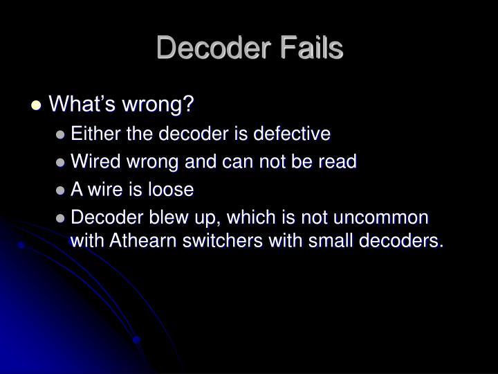 Decoder Fails