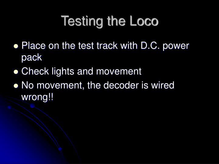 Testing the Loco