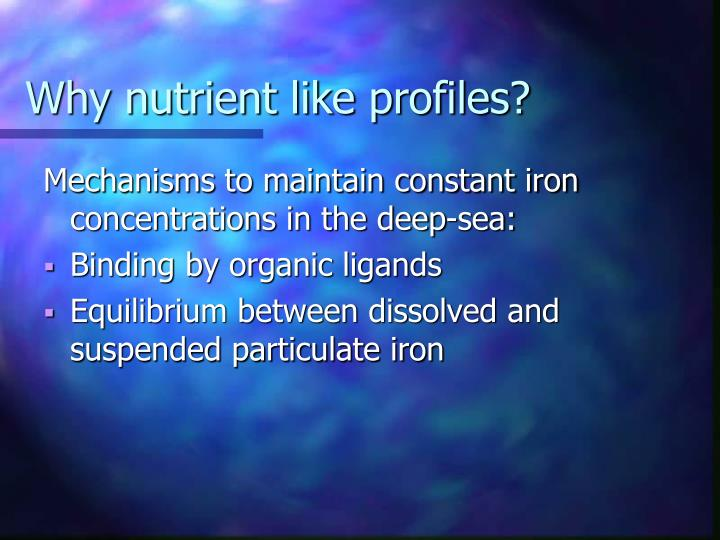 Why nutrient like profiles?
