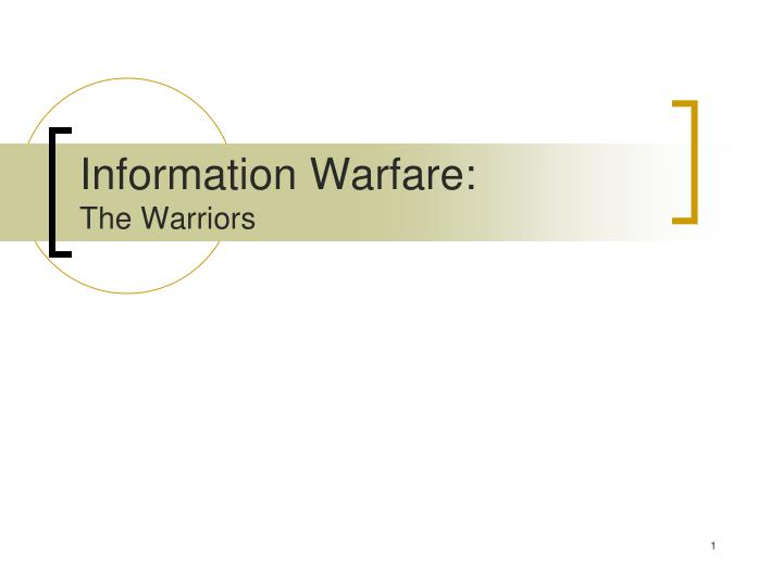 Information warfare the warriors