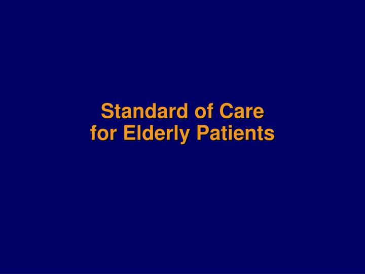 Standard of care for elderly patients